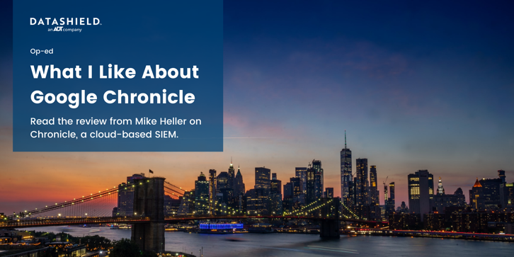 Op-ed: What I Like About Google Chronicle - Mike Heller