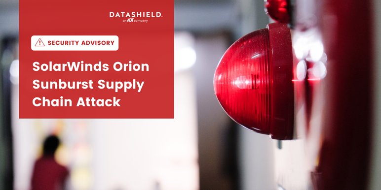 Security Advisory - SolarWinds Orion _Sunburst_ Supply Chain Attack