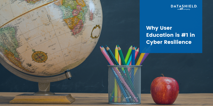 Why User Education is #1 in Cyber Resilience